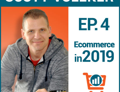 Growing An Ecommerce Business In 2019, with Scott Voelker, Ep #4