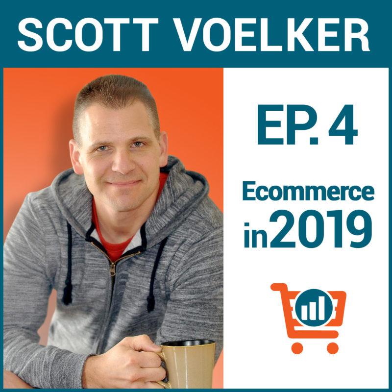 Scott Voelker, Episode 4, Building an Ecommerce Business in 2019