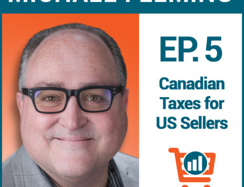 Understanding Canadian Taxes for US Sellers with Michael Fleming, Ep #5