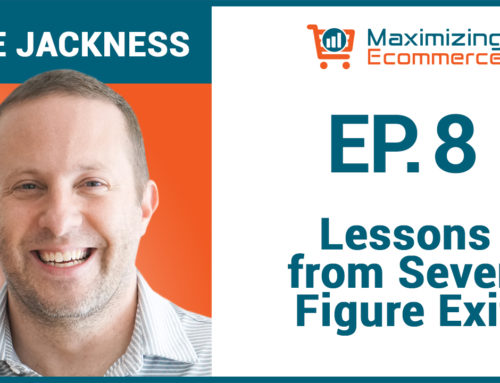 Behind the Scenes of An Ecommerce Success Story with Mike Jackness, Ep # 8