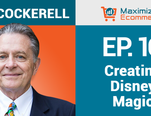 Creating Disney Magic in Your Ecommerce Business with Lee Cockerell, Ep #16