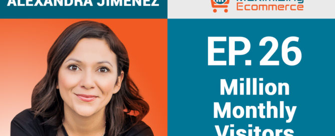 Alexandra JImenez - Episode 26 Maximizing Ecommerce