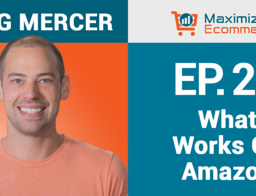 Jungle Scout Founder Greg Mercer Weighs in on What Works on Amazon, Ep #24
