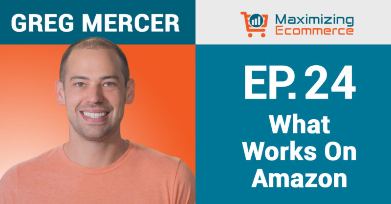 Jungle Scout Founder Greg Mercer Weighs in on What Works on Amazon, Ep #024