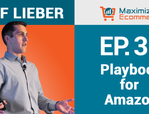 8 Figure Agency Owner Shares Key Foundational Elements to Success on Amazon with Jeff Lieber, Ep #37
