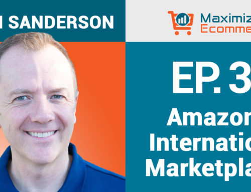 Building an International Ecommerce Empire on Amazon, Ep #35
