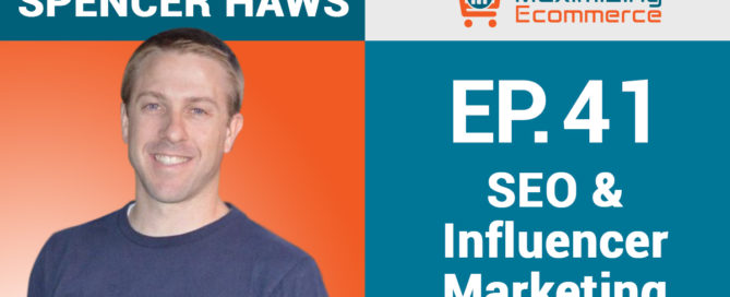 Spencer Haws Maximizing Ecommerce Podcast