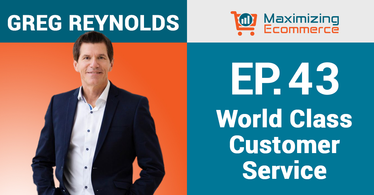 Greg Reynolds - Maximizing Ecommerce Podcast