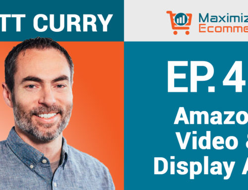 Growing with Amazon's Video and Display Ads with Brett Curry, Ep #47
