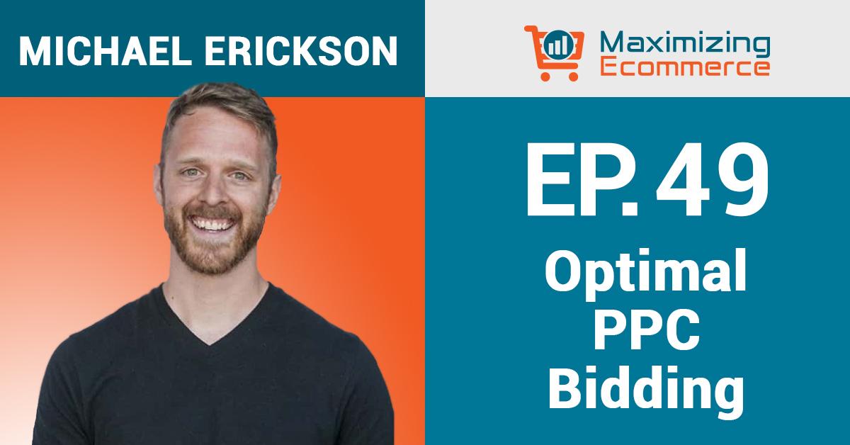 Michael Erickson - Maximizing Ecommerce