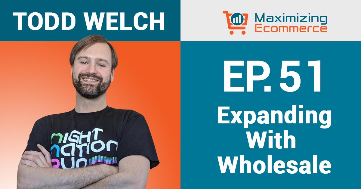 Todd Welch - Maximizing Ecommerce