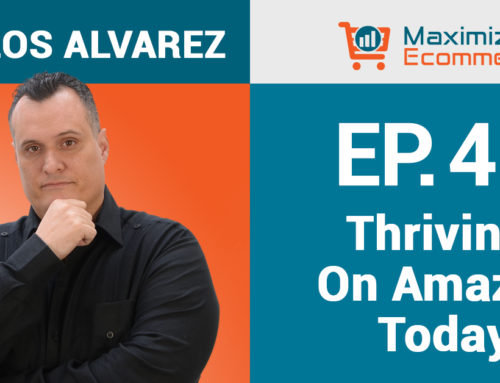 Focusing on Amazon Growth During These Times with Carlos Alvarez, Ep #48
