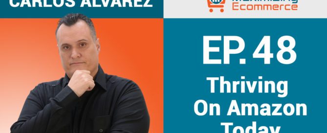 Carlos Alvarez - Maximizing Ecommerce Podcast