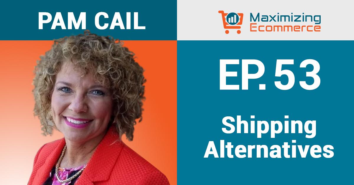 Pam Cail - Maximizing Ecommerce