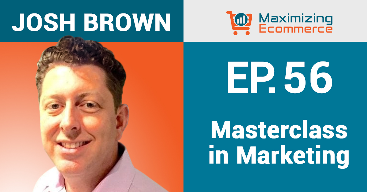 Josh Brown - Maximizing Ecommerce