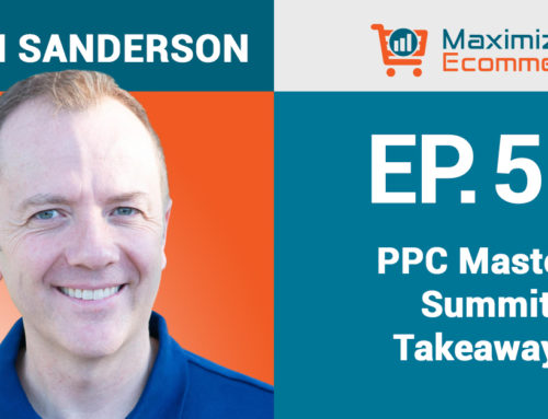 5 Actionable Takeaways from the PPC Mastery Summit, Ep #58