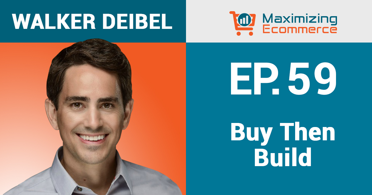 Walker Deibel - Maximizing Ecommerce