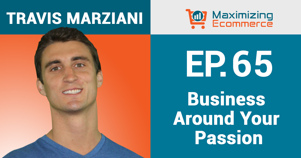 Travis Marziani - Maximizing Ecommerce
