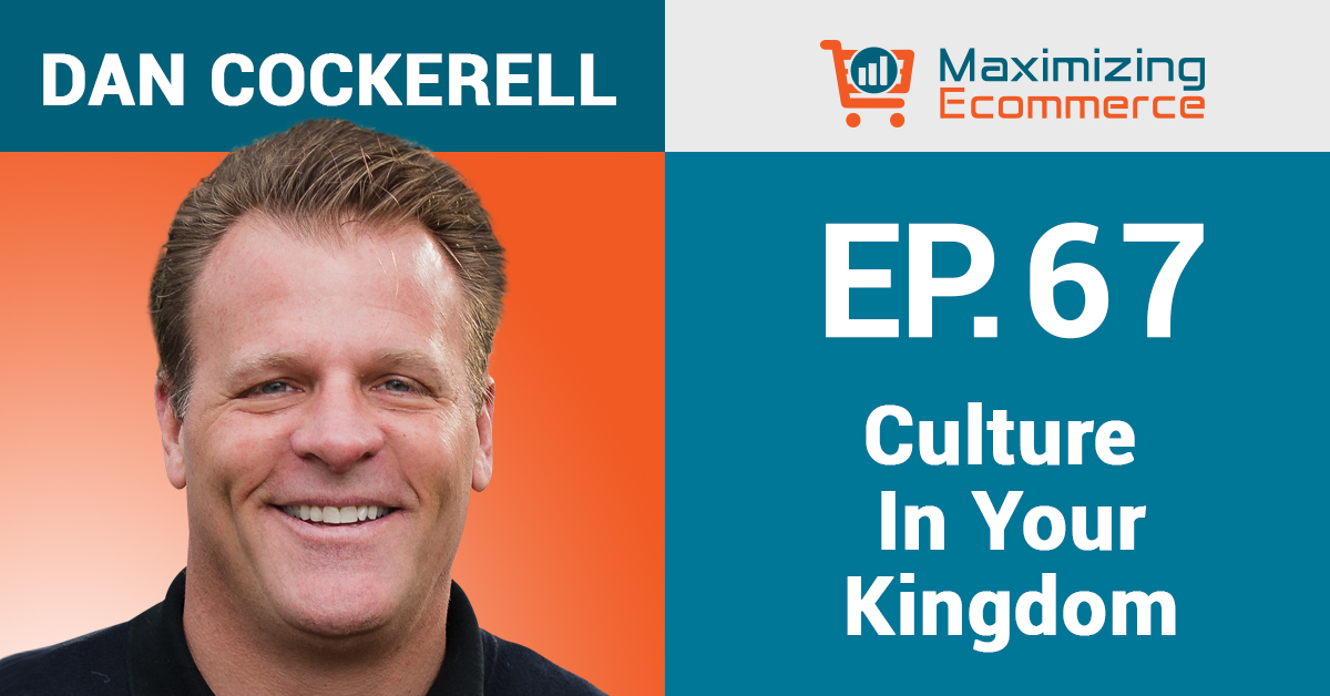 Dan Cockerell - Maximizing Ecommerce