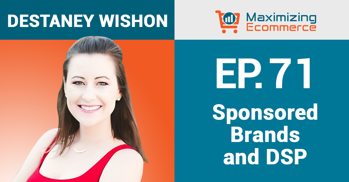 Destaney Wishon - Maximizing Ecommerce