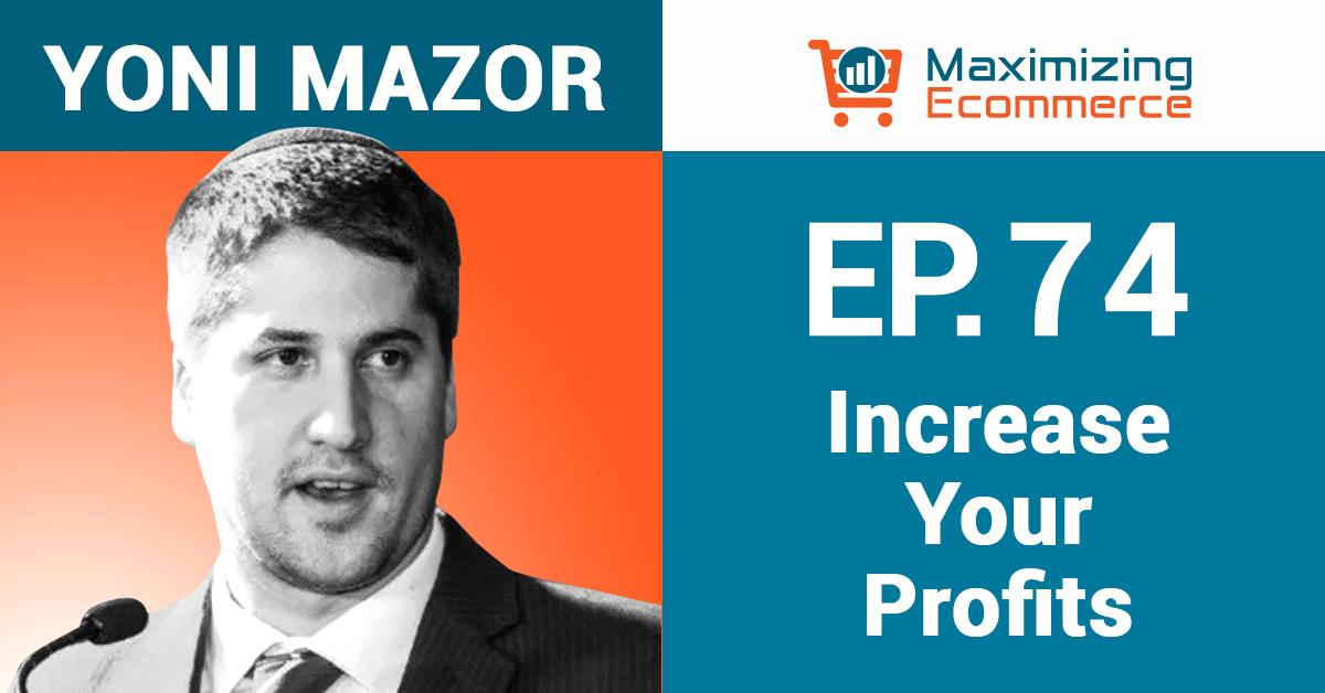 Yoni Mazor - Maximizing Ecommerce