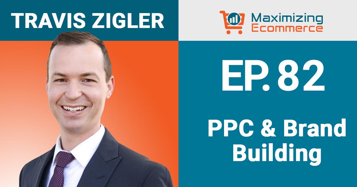 Travis Zigler - Maximizing Ecommerce