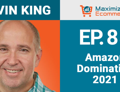 Excelling on Amazon in 2021 with Kevin King, Ep #88