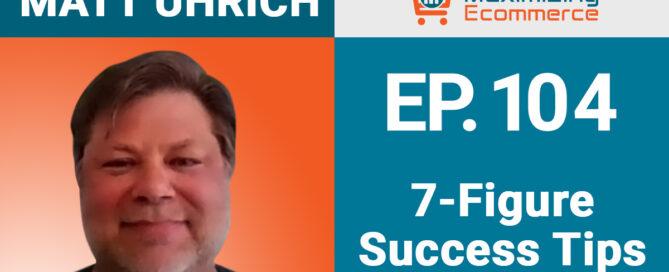 Matt Uhrich - Maximizing Ecommerce