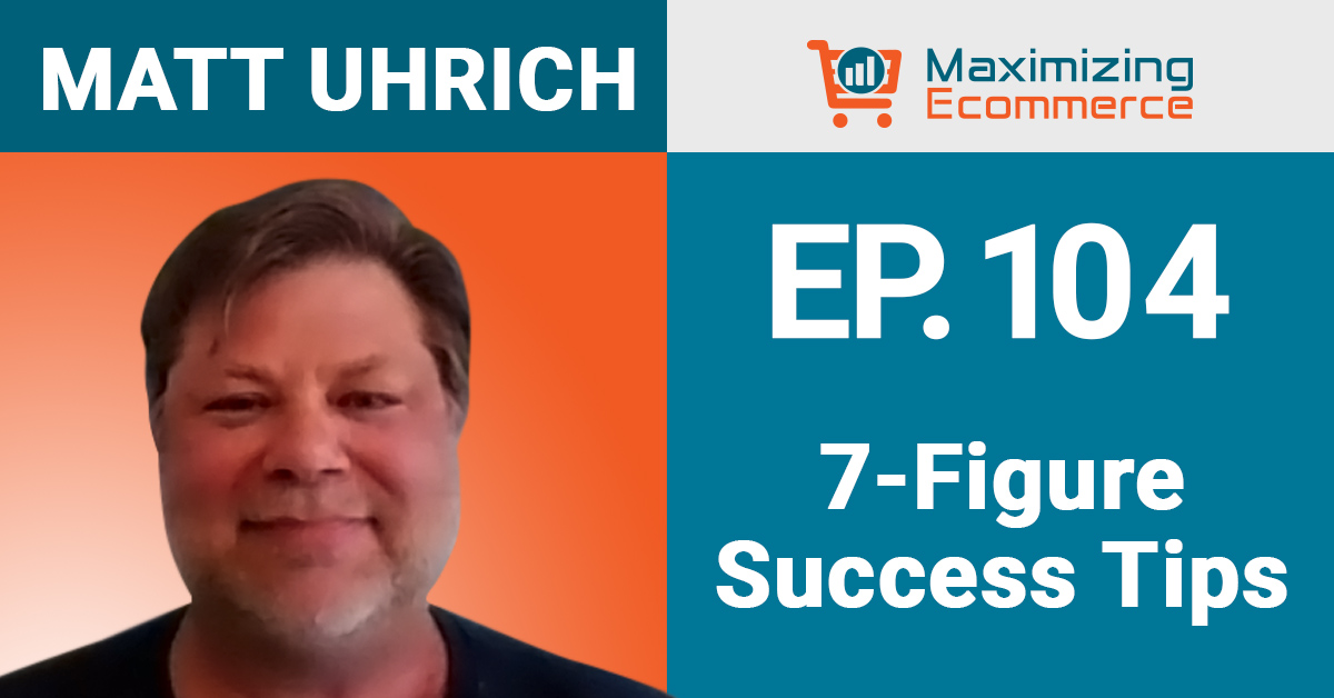 Matt Uhrich - Maximizing Ecommerce