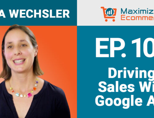 Driving Profitable Sales with Google Ads with Ilana Wechsler, Ep #109