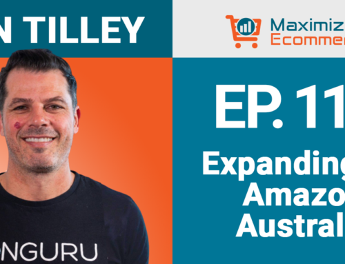 Expanding Down Under to Amazon Australia with Jon Tilley, Ep # 115